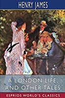 A London Life, and Other Tales (Esprios Classics)