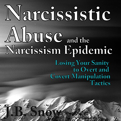 Narcissistic Abuse and the Narcissism Epidemic: Losing Your Sanity to Overt and Covert Manipulation Tactics     Transcend Mediocrity, Book 94              By:                                                                                                                                 J.B. Snow                               Narrated by:                                                                                                                                 Sorrel Brigman                      Length: 34 mins     1 rating     Overall 3.0