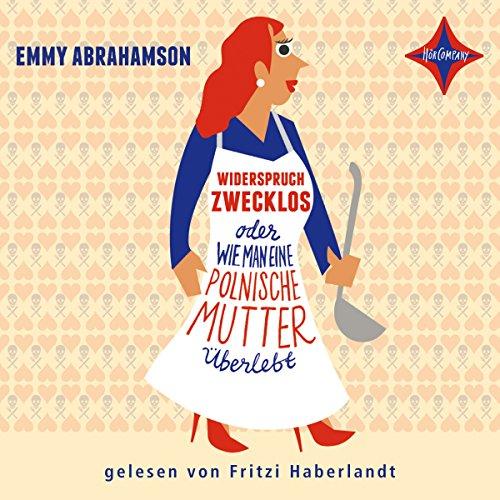Widerspruch zwecklos oder Wie man eine polnische Mutter überlebt audiobook cover art