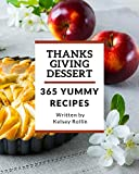 365 Yummy Thanksgiving Dessert Recipes: Start a New Cooking Chapter with Yummy Thanksgiving Dessert Cookbook!
