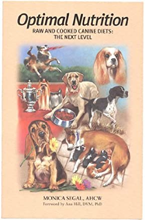 Optimal Nutrition Raw and Cooked Canine Diets: The Next Level by AHCW Monica Segal (2007-08-02)