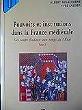Pouvoirs et institutions dans la France médiévale. Tome 2
