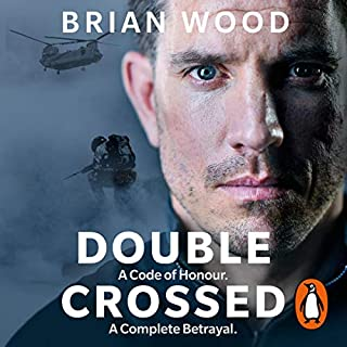 Double Crossed     A Code of Honour, a Complete Betrayal              By:                                                                                                                                 Brian Wood                               Narrated by:                                                                                                                                 Simon Darwen,                                                                                        Brian Wood                      Length: 6 hrs and 56 mins     239 ratings     Overall 4.7