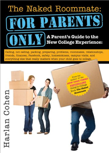 The Naked Roommate For Parents Only A Parents Guide To The New College Experience Calling Not Calling Packing Preparing Problems Roommates Matters When Your Child Goes To College
