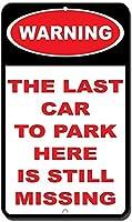 ここに駐車する最後の車はまだ情報が不足している目新しさの壁アート垂直が欠けているアルミニウム金属看板おかしい警告