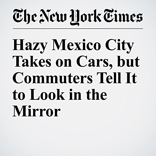 Hazy Mexico City Takes on Cars, but Commuters Tell It to Look in the Mirror audiobook cover art