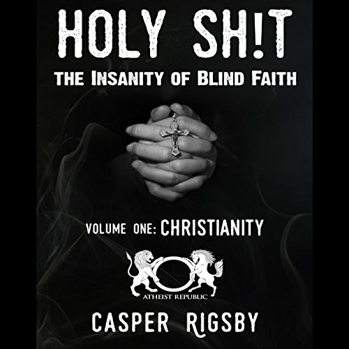 Holy Sh!t - The Insanity of Blind Faith: Volume One, Christianity audiobook cover art