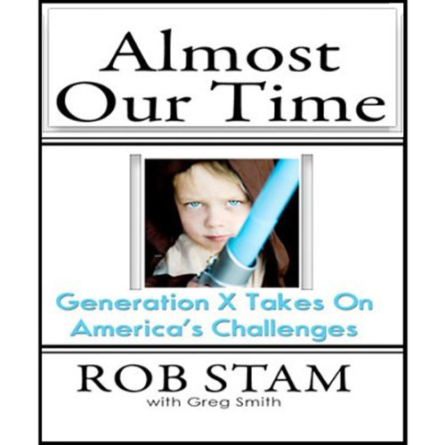 Almost Our Time     Generation Z Takes On America's Challenges              By:                                                                                                                                 Rob Stam,                                                                                        Greg Smith (editor)                               Narrated by:                                                                                                                                 Joshua Schicker                      Length: 5 hrs and 15 mins     2 ratings     Overall 4.0
