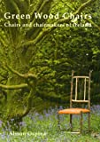 Green Wood Chairs: Chairs and Chairmakers of Ireland