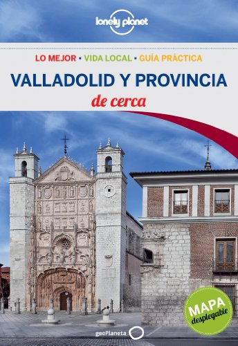 Valladolid y provincia De cerca 1 (Guías De cerca Lonely Planet)