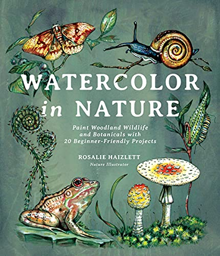 Watercolor in Nature: Paint Woodland Wildlife and Botanicals with 20 Beginner-Friendly Projects