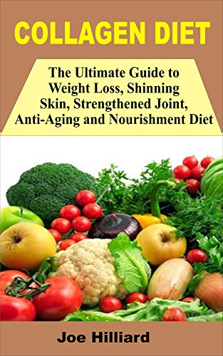 51LNaNcXHlL - COLLAGEN DIET: The Ultimate Guide To Weight Loss, Shinning Skin, Strengthened Joint, Anti Aging And Nourishment Diet