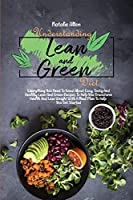 Understanding Lean And Green Diet: Everything You Need To Know About Easy, Tasty And Healthy Lean And Green Recipes To Help You Transform Health And Lose Weight With A Meal Plan To Help You Get Started