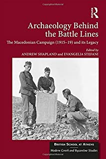 Archaeology Behind the Battle Lines: The Macedonian Campaign (1915-19) and its Legacy