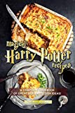 Magical Harry Potter Recipes: A Complete Cookbook of Great Hogwarts Dish Ideas!