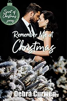 Remember Me at Christmas (Spirit of Christmas Book 3) by [Debra Curwen]