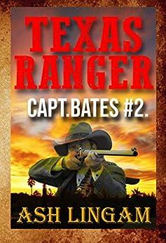 Texas Ranger 2: Western Fiction Adventure (Capt. Bates) by [Ash Lingam]