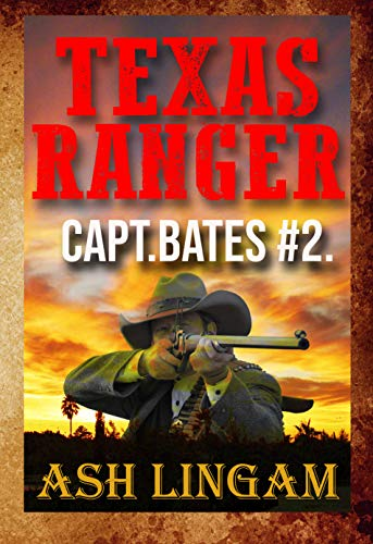 Texas Ranger 2: Western Fiction Adventure (Capt. Bates) by [Ash Lingam]