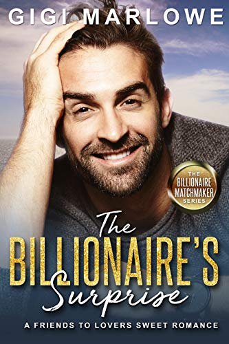 The Billionaire's Surprise: A Friends to Lovers Sweet Romance (The Billionaire Matchmaker Book 4)