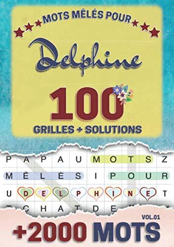 Mots mêlés pour Delphine: 100 grilles avec solutions, +2000 mots cachés, prénom personnalisé Delphine | Cadeau d'anniversaire pour femme, maman, sœur, fille, enfant | Petit Format A5 (14.8 x 21 cm)