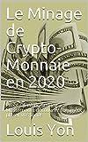 Le Minage de Crypto-Monnaie en 2020: Proof-Of-Work, Staking, Masternode: découvrez comment placer vos fonds