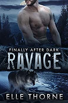 Ravage: Finally After Dark (Shifters Forever Worlds Book 46) by [Elle Thorne]