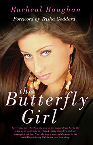 The Butterfly Girl: For years, the reflection she saw in the mirror drove her to the edge of despair. She developed eating disorders and she attempted ... is her own true story. (English Edition)