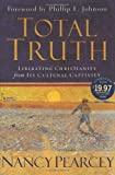 Total Truth: Liberating Christianity from Its Cultural Captivity 1st 1st Printin edition by Nancy R. Pearcey, Phillip E. Johnson (2004) Hardcover