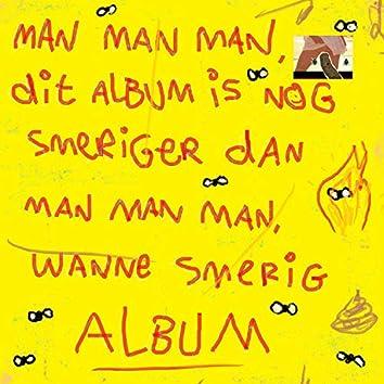 Man Man Man, Dit Album Is Nog Smeriger Dan Man Man Man, Wanne Smerig Album