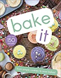 Bake It: More Than 150 Recipes for Kids from Simple Cookies to Creative
