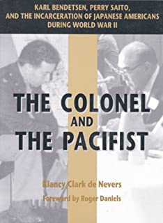 The Colonel and the Pacifist: Karl Bendetsen-Perry Saito and the Incarceration of Japanese Americans During World War II
