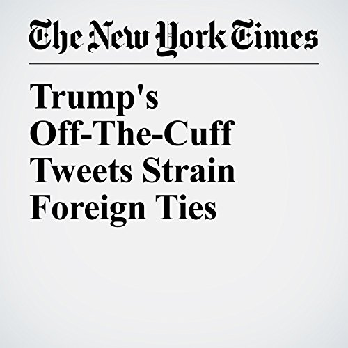 Trump's Off-The-Cuff Tweets Strain Foreign Ties copertina