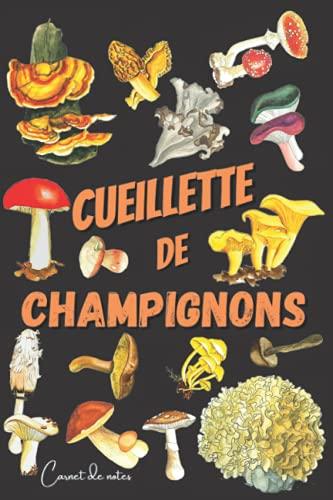 Cueillette de Champignons: Carnet pour Cueilleurs de Champignons | Cueillette sauvage | Format Pratique, 120 Pages Lignées | Carnet à Remplir pour Amateurs & Passionnés de Champignons