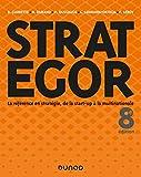 Strategor - 8e éd. - Toute la stratégie de la start-up à la multinationale: Toute la stratégie de la start-up à la multinationale