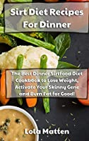 Sirt Diet Recipes for Dinner: The Best Dinner Sirtfood Diet Cookbook to Lose Weight, Activate Your Skinny Gene and Burn Fat for Good!