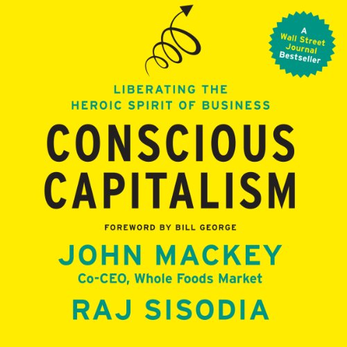 Conscious Capitalism Audiobook By John Mackey,                                                                                        Raj Sisodia,                                                                                        Bill George cover art