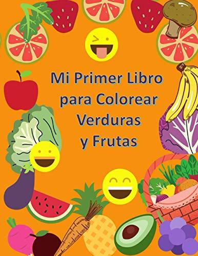 Mi Primer Libro para Colorear Verduras y Frutas: A partir de 1 año   Libro para Niños y Niñas con 50 Dibujos para Pintar  Colorea y Garabatea   De 1 a ... al aprendizaje de los más pequeños. (Español)