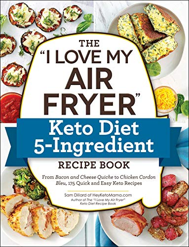 "The ""I Love My Air Fryer"" Keto Diet 5-Ingredient Recipe Book: From Bacon and Cheese Quiche to Chicken Cordon Bleu, 175 Quick and Easy Keto Recipes (""I Love My"" Series)"