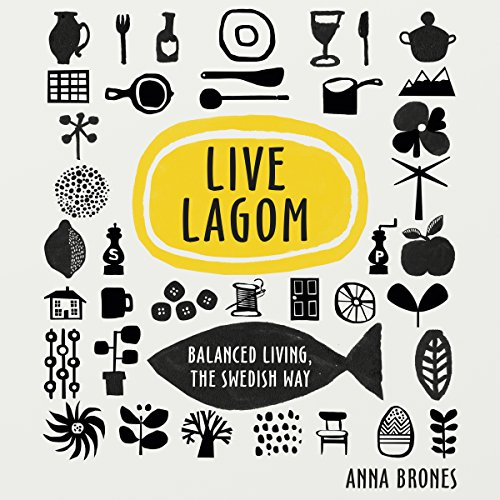 Live Lagom: Balanced Living, the Swedish Way cover art