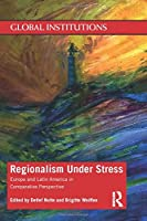 Regionalism Under Stress: Europe and Latin America in Comparative Perspective (Global Institutions)