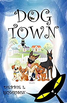 Dog Town: A dog and cat adventure story by [Debbie L Richardson]