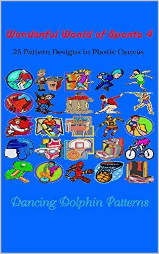 Wonderful World of Sports 4: 25 Pattern Designs in Plastic Canvas (English Edition)