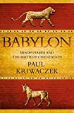 Babylon: Mesopotamia and the Birth of Civilization by Paul Kriwaczek (1-Mar-2012) Paperback