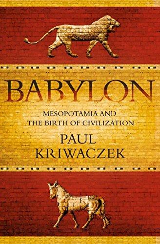 Babylon: Mesopotamia and the Birth of Civilization by Paul Kriwaczek (1-Mar-2012) Paperback