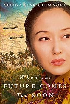 When the Future Comes Too Soon (The Malayan saga) by [Selina Siak Chin Yoke]