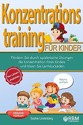 Mach´s einfach! Konzentrationstraining für Kinder: Fördern Sie durch spielerische Übungen die Konzentration Ihres Kindes und lösen Sie Lernblockaden! Von Lehrern empfohlen! (Konzentrationsübungen)
