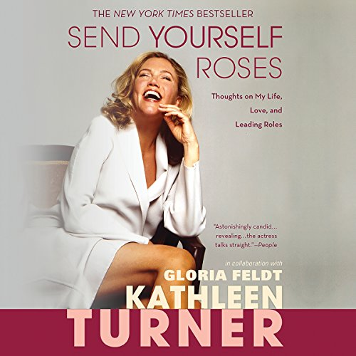Send Yourself Roses     Thoughts on My Life, Love, and Leading Roles              By:                                                                                                                                 Kathleen Turner,                                                                                        Gloria Feldt                               Narrated by:                                                                                                                                 Kathleen Turner                      Length: 10 hrs and 52 mins     23 ratings     Overall 4.8