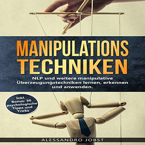 Manipulationstechniken: NLP und weitere manipulative Überzeugungstechniken lernen, erkennen und anwenden. Titelbild