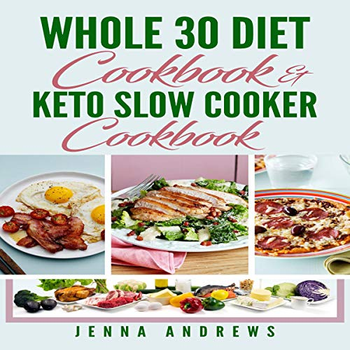 Whole 30 Cookbook and Keto Slow Cooker Cookbook: 2 Books in 1! audiobook cover art