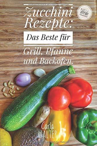 Zucchini Rezepte: Das Beste für Grill, Pfanne und Backofen.